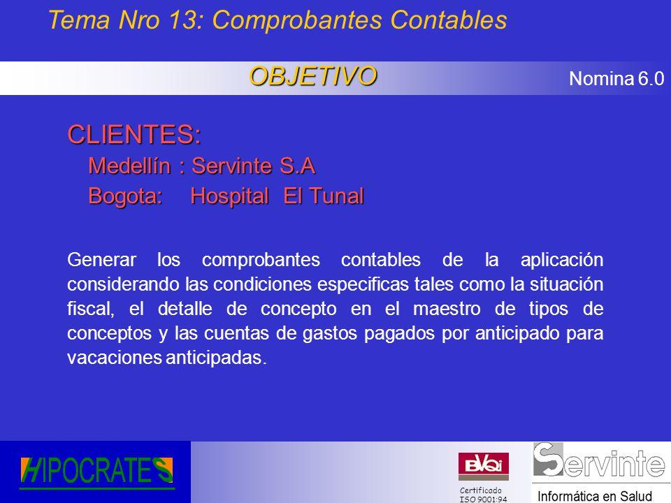 Nomina 6.0 Certificado ISO 9001:94 CLIENTES: Medellín : Servinte S.A Bogota: Hospital El Tunal Generar los comprobantes contables de la aplicación con