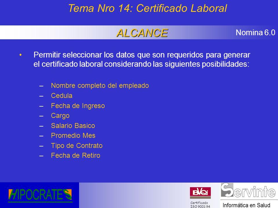 Nomina 6.0 Certificado ISO 9001:94 Permitir seleccionar los datos que son requeridos para generar el certificado laboral considerando las siguientes p