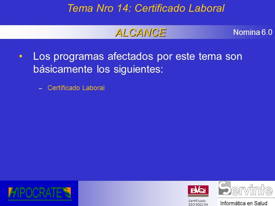 Nomina 6.0 Certificado ISO 9001:94 Los programas afectados por este tema son básicamente los siguientes: – Certificado Laboral Tema Nro 14: Certificad