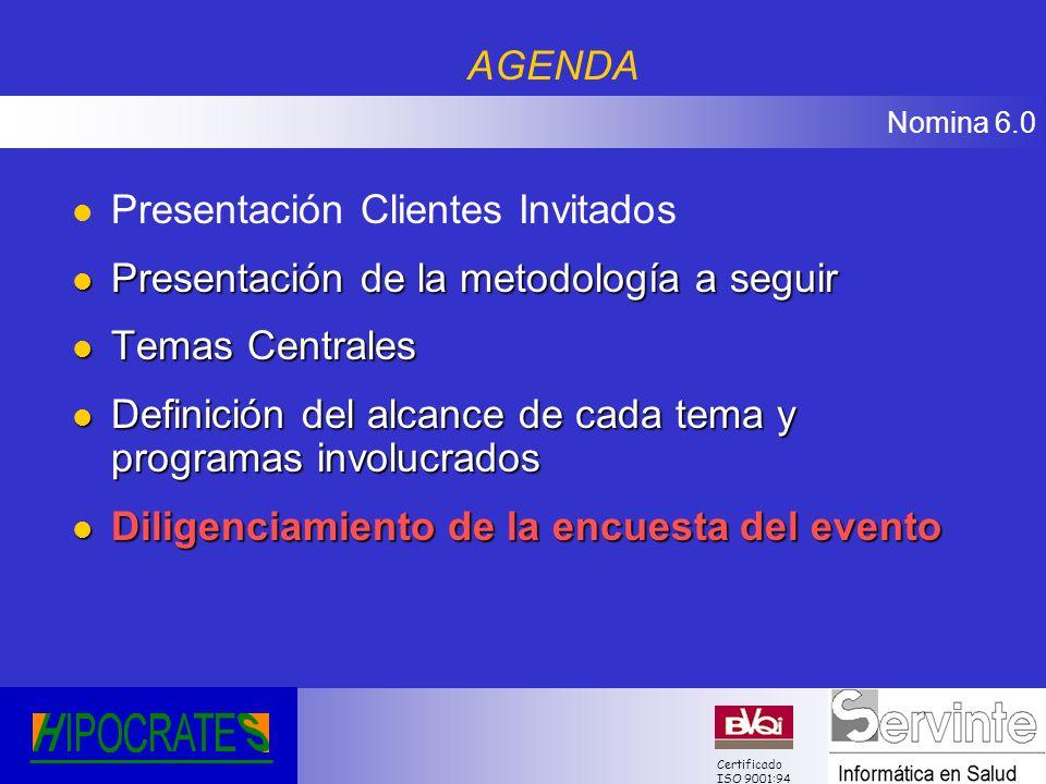 Nomina 6.0 Certificado ISO 9001:94 l Presentación Clientes Invitados l Presentación de la metodología a seguir l Temas Centrales l Definición del alca