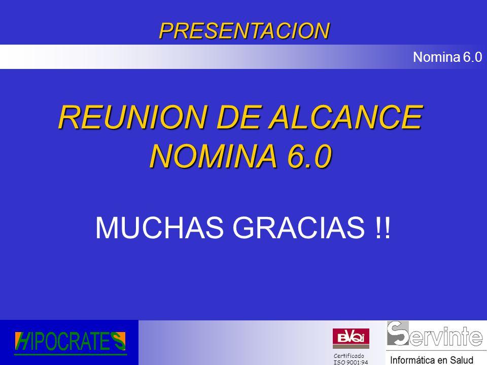 Nomina 6.0 Certificado ISO 9001:94PRESENTACION MUCHAS GRACIAS !! REUNION DE ALCANCE NOMINA 6.0