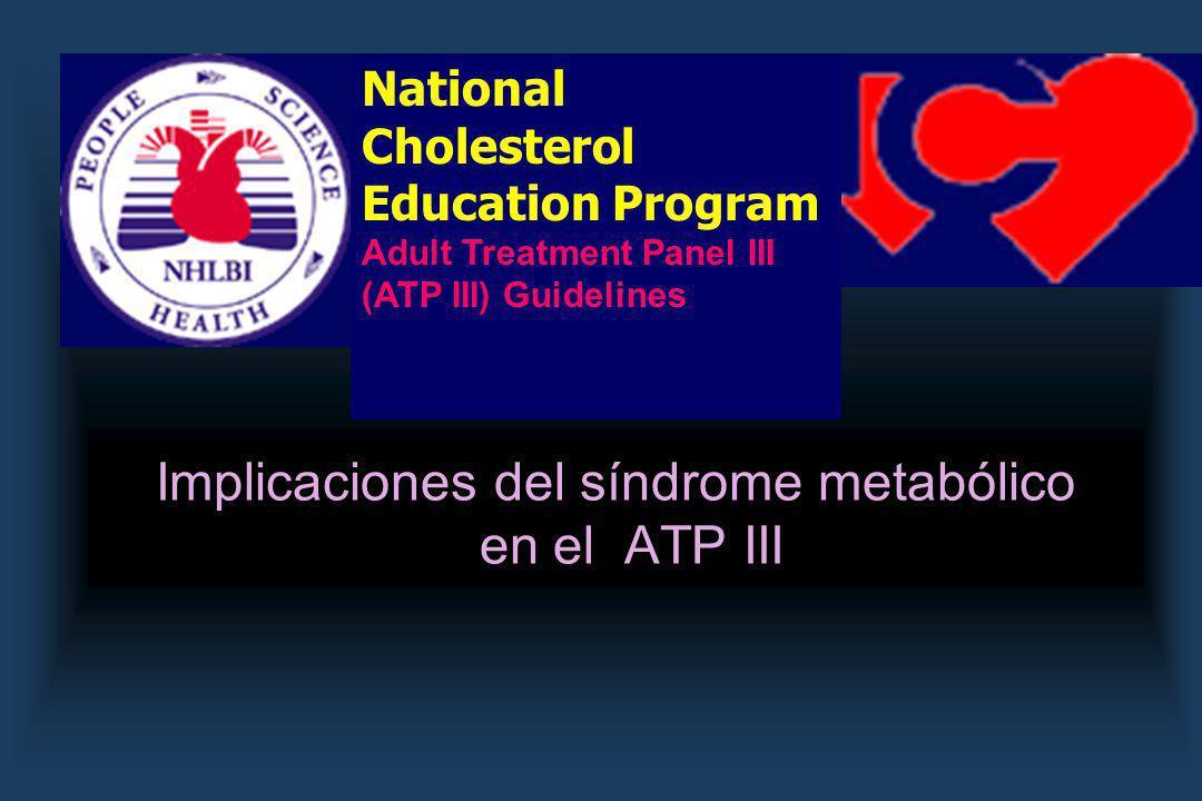 Implicaciones del síndrome metabólico en el ATP III National Cholesterol Education Program Adult Treatment Panel III (ATP III) Guidelines