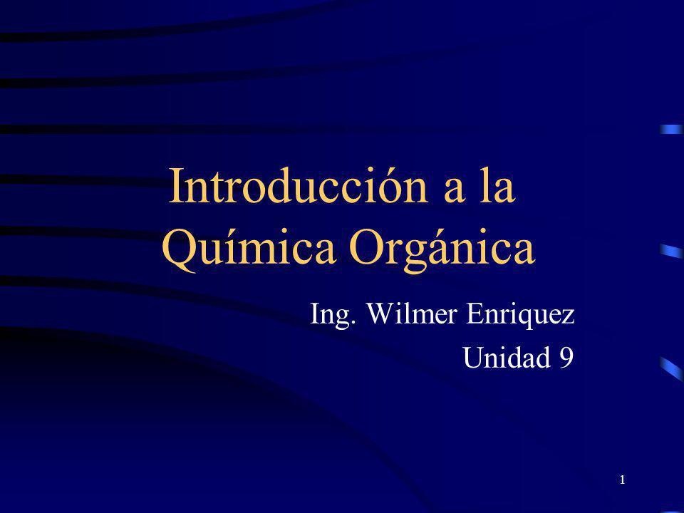 1 Introducción a la Química Orgánica Ing. Wilmer Enriquez Unidad 9