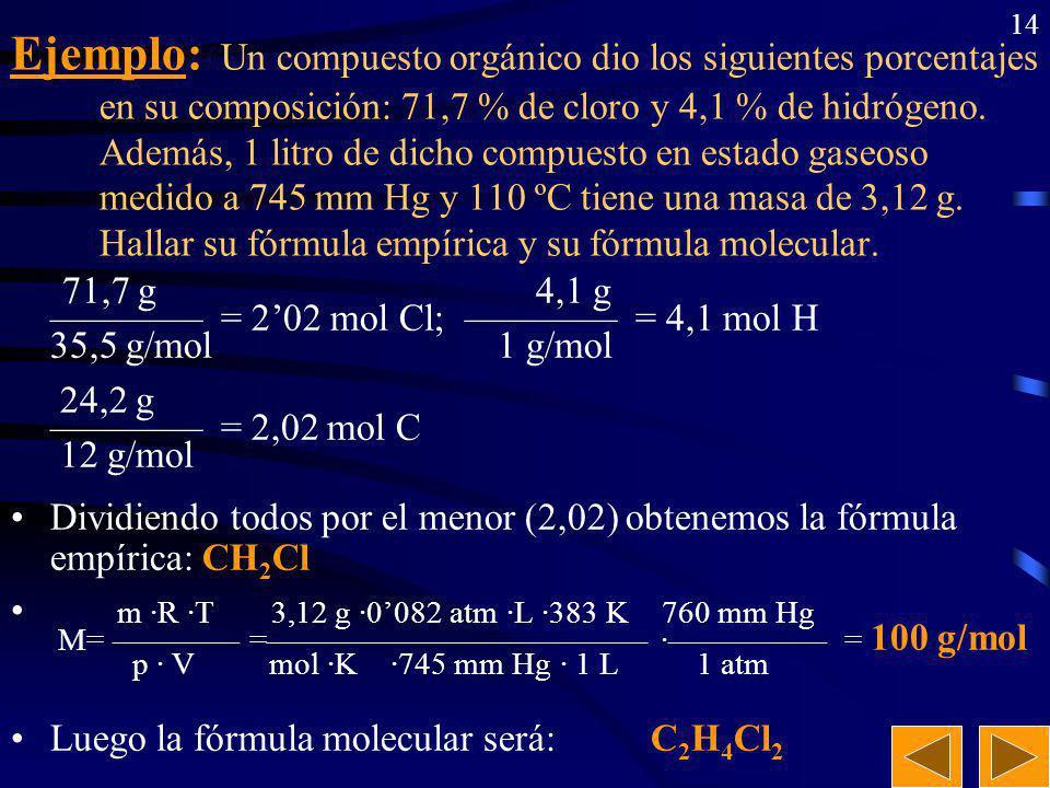 13 Ejercicio: Sabemos que un compuesto orgánico tiene de fórmula empírica C 2 H 5 N y su masa molecular aproximada es de 130 g/mol. Escribe cual será