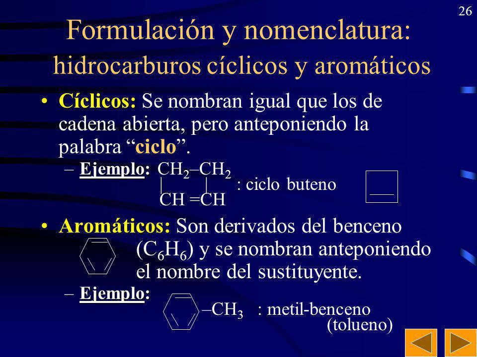 25 Formulación y nomenclatura: hidrocarburos ramificados. La cadena principal es la más larga que contiene el grupo funcional (el doble o triple enlac