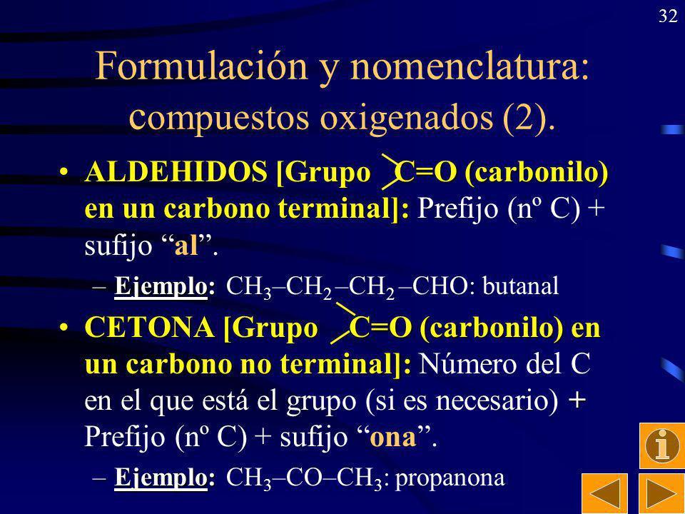 31 ácido 2-butinoico propanoato de etilo ácido propanodioico 2-metil-butanoato de etilo 3-metil-butanoato de metilo Ejercicio: Nombrar los siguientes