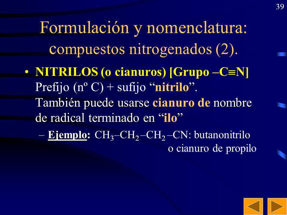 38 Formulación y nomenclatura: c ompuestos nitrogenados (1). NRR AMIDAS [Grupo –C=O]: NRR AMIDAS [Grupo –C=O]: Prefijo (nº C) + sufijo amida. –Ejemplo