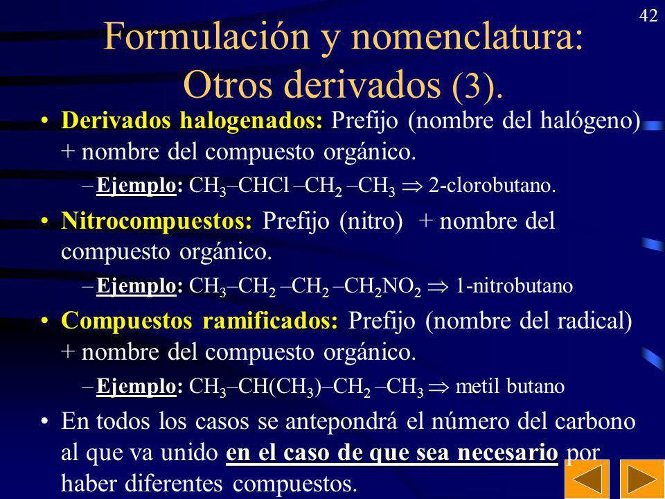 41 N-metil-2-butenamida N-etil-etanamida etanonitrilo metil-propilamina N,N-dietil- propanamida 2-metilpropilamina (isobutilamina) Ejercicio: Nombrar los siguientes derivados nitrogenados: CH 3 –CH=CH–CONH–CH 3 CH 3 –CONH–CH 2 –CH 3 CH 3 –C N CH 3 –CH 2 –CH 2 –NH–CH 3 CH 3 –CH 2 –CON–CH 2 –CH 3 | CH 2 –CH 3 CH 3 –CH–CH 2 –NH 2 | CH 3