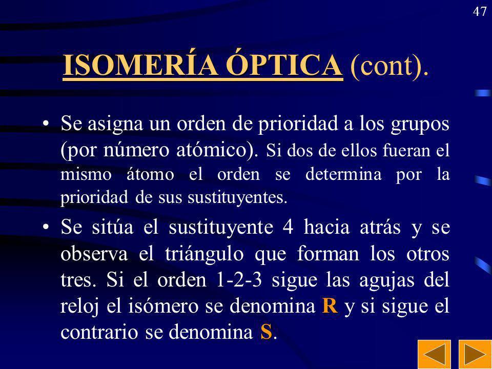 46 ISOMERÍA ÓPTICA Sólo se observa distinta distribución espacial (en tres dimensiones) de los grupos unidos a un átomo de carbono. Para que haya isóm