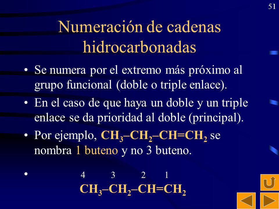 50 Numeración de cadenas Se numera por el extremo más próximo al grupo funcional. En el caso de que haya varios grupos funcionales se da prioridad al