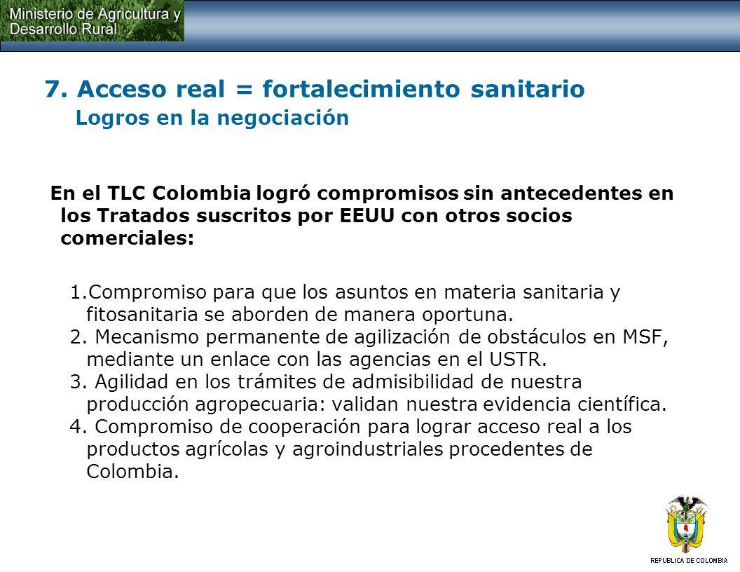 7. Acceso real = fortalecimiento sanitario Logros en la negociación En el TLC Colombia logró compromisos sin antecedentes en los Tratados suscritos po