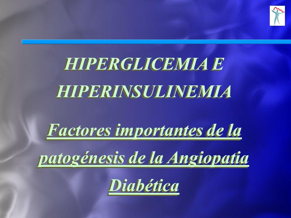HIPERGLICEMIA E HIPERINSULINEMIA Factores importantes de la patogénesis de la Angiopatia Diabética HIPERGLICEMIA E HIPERINSULINEMIA Factores important
