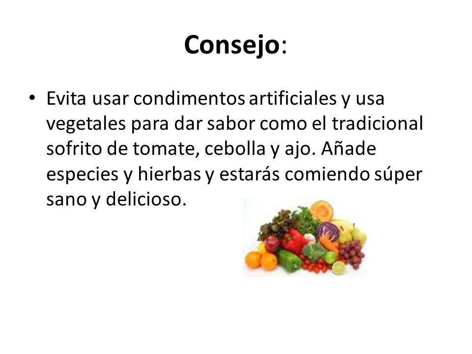Consejo: Evita usar condimentos artificiales y usa vegetales para dar sabor como el tradicional sofrito de tomate, cebolla y ajo. Añade especies y hie