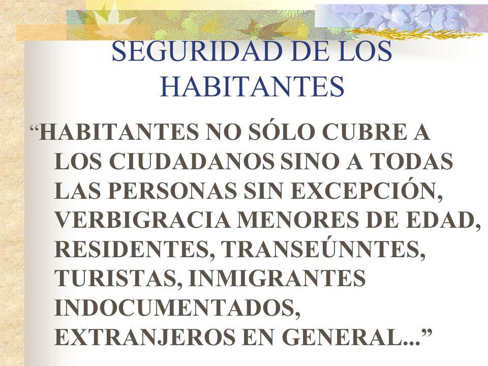 SEGURIDAD DE LOS HABITANTES HABITANTES NO SÓLO CUBRE A LOS CIUDADANOS SINO A TODAS LAS PERSONAS SIN EXCEPCIÓN, VERBIGRACIA MENORES DE EDAD, RESIDENTES