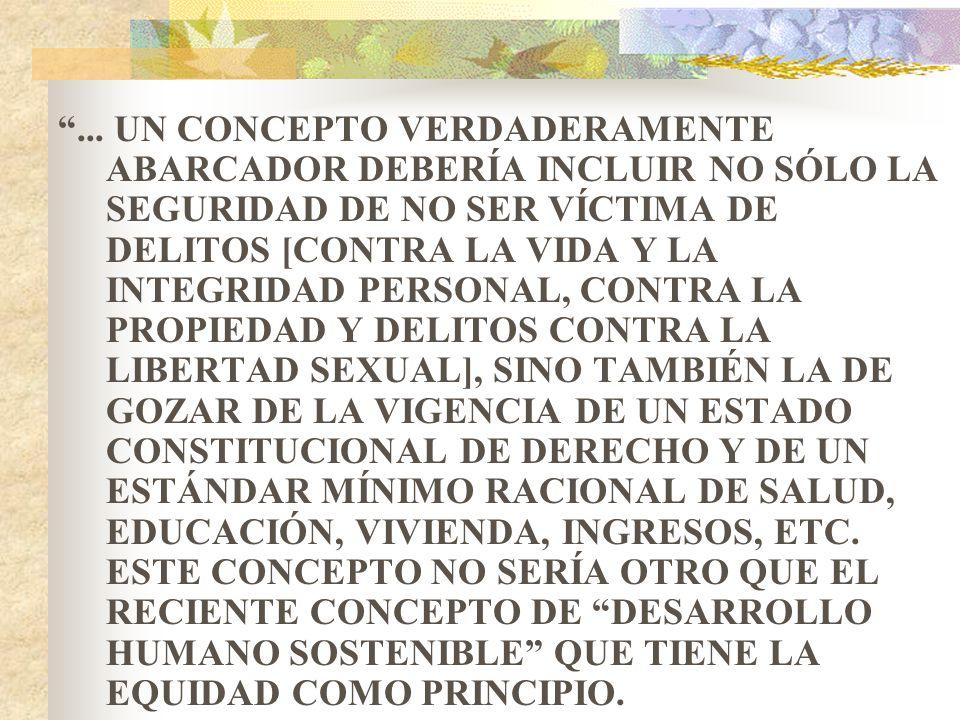 ... UN CONCEPTO VERDADERAMENTE ABARCADOR DEBERÍA INCLUIR NO SÓLO LA SEGURIDAD DE NO SER VÍCTIMA DE DELITOS [CONTRA LA VIDA Y LA INTEGRIDAD PERSONAL, C