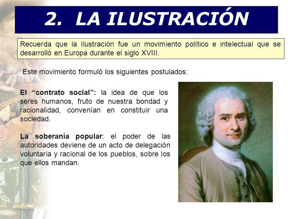 2. LA ILUSTRACIÓN Recuerda que la Ilustración fue un movimiento político e intelectual que se desarrolló en Europa durante el siglo XVIII. Este movimi