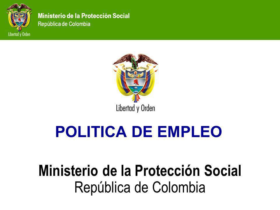 Ministerio de la Protección Social República de Colombia POLITICA DE EMPLEO Ministerio de la Protección Social República de Colombia