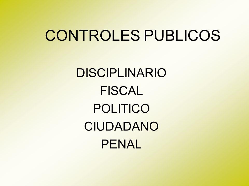 CONTROLES PUBLICOS DISCIPLINARIO FISCAL POLITICO CIUDADANO PENAL
