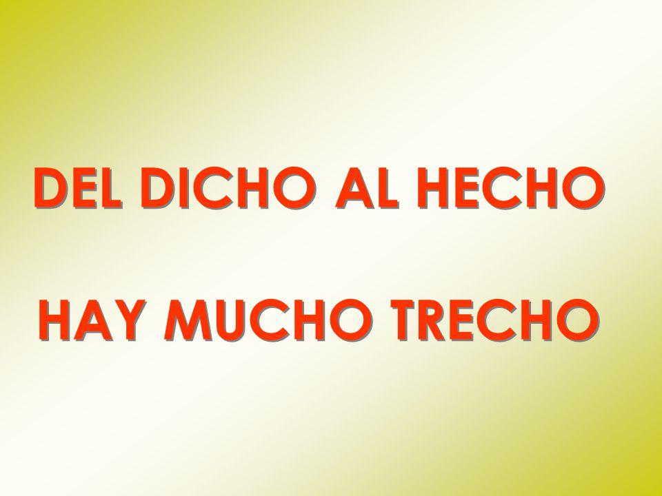 DEL DICHO AL HECHO HAY MUCHO TRECHO DEL DICHO AL HECHO HAY MUCHO TRECHO