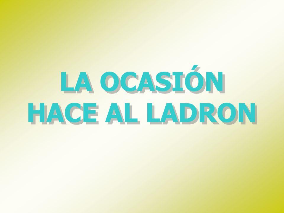 LA OCASIÓN HACE AL LADRON LA OCASIÓN HACE AL LADRON