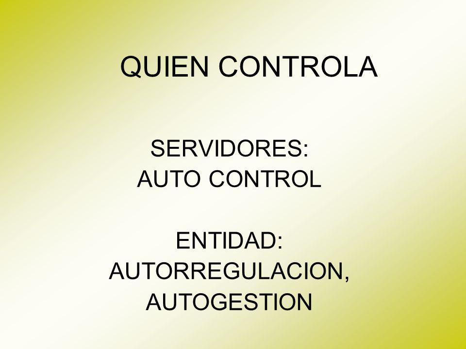 QUIEN CONTROLA SERVIDORES: AUTO CONTROL ENTIDAD: AUTORREGULACION, AUTOGESTION AUDITORIAS