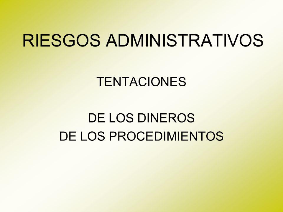 RIESGOS ADMINISTRATIVOS TENTACIONES DE LOS DINEROS DE LOS PROCEDIMIENTOS