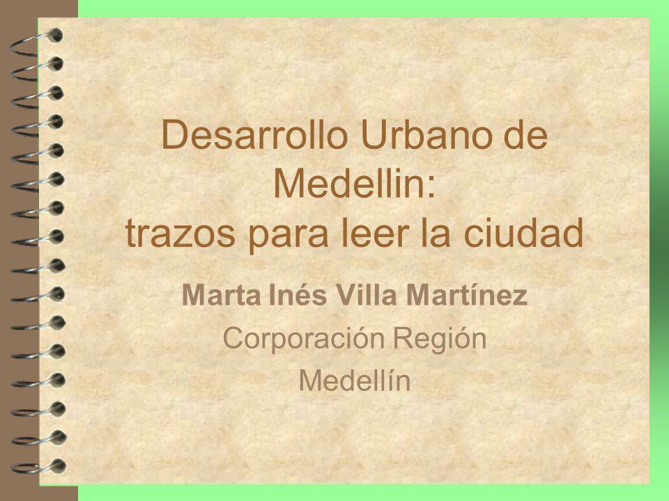 Desarrollo Urbano de Medellin: trazos para leer la ciudad Marta Inés Villa Martínez Corporación Región Medellín