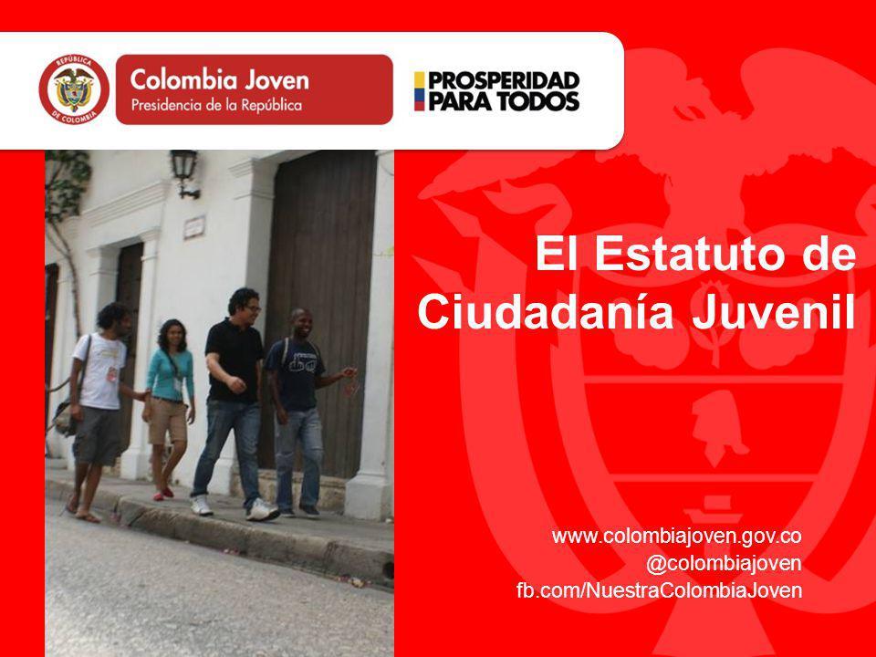 www.colombiajoven.gov.co @colombiajoven fb.com/NuestraColombiaJoven El Estatuto de Ciudadanía Juvenil