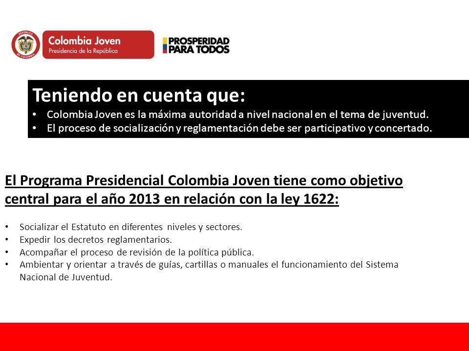 Teniendo en cuenta que: Colombia Joven es la máxima autoridad a nivel nacional en el tema de juventud. El proceso de socialización y reglamentación de