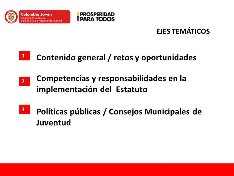 1 2 3 Contenido general / retos y oportunidades Competencias y responsabilidades en la implementación del Estatuto Políticas públicas / Consejos Munic