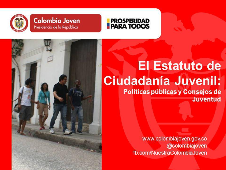 www.colombiajoven.gov.co @colombiajoven fb.com/NuestraColombiaJoven El Estatuto de Ciudadanía Juvenil: Políticas públicas y Consejos de Juventud