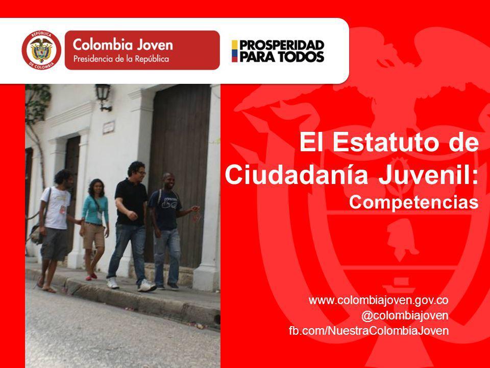www.colombiajoven.gov.co @colombiajoven fb.com/NuestraColombiaJoven El Estatuto de Ciudadanía Juvenil: Competencias