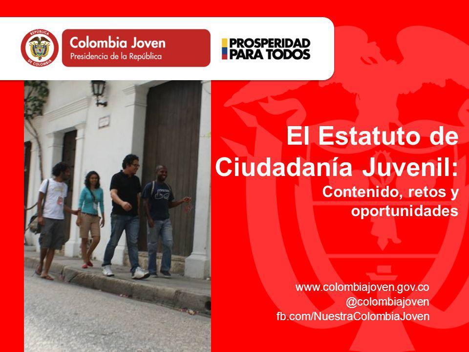 www.colombiajoven.gov.co @colombiajoven fb.com/NuestraColombiaJoven El Estatuto de Ciudadanía Juvenil: Contenido, retos y oportunidades