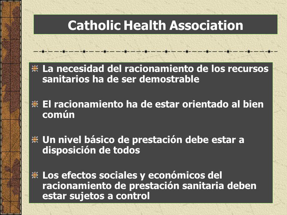 Catholic Health Association La necesidad del racionamiento de los recursos sanitarios ha de ser demostrable El racionamiento ha de estar orientado al