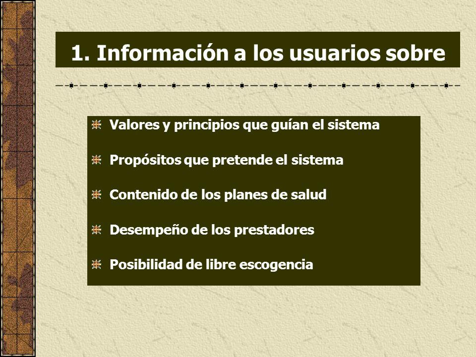 1. Información a los usuarios sobre Valores y principios que guían el sistema Propósitos que pretende el sistema Contenido de los planes de salud Dese