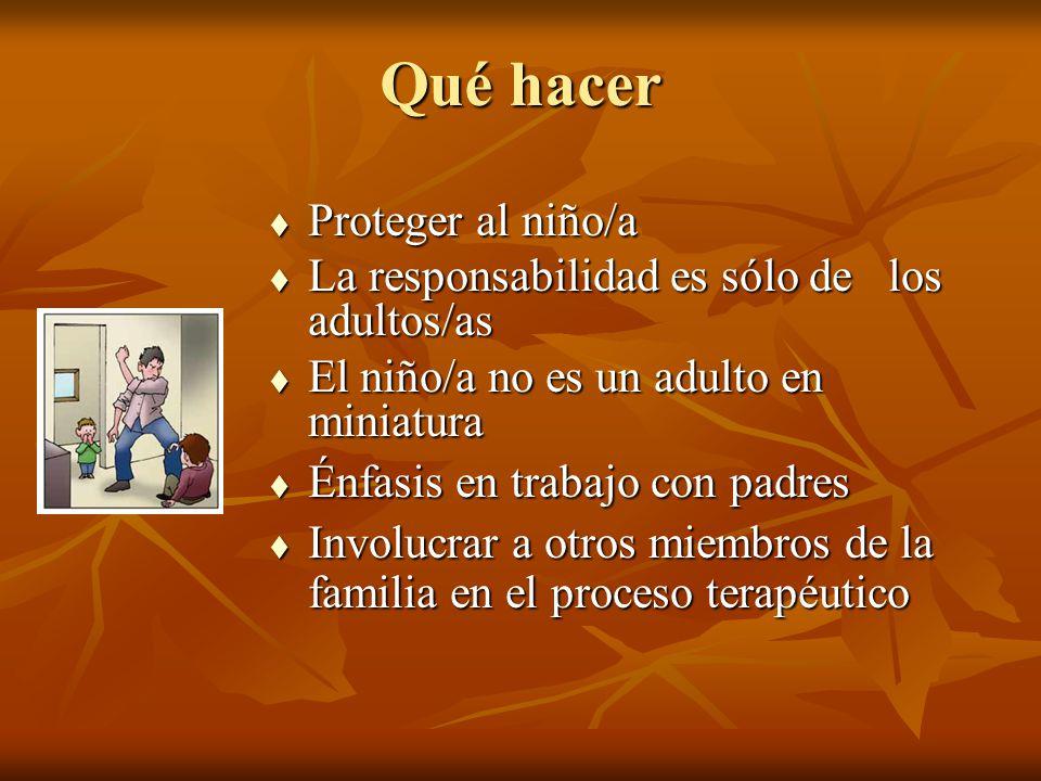 Qué hacer Proteger al niño/a Proteger al niño/a La responsabilidad es sólo de los adultos/as La responsabilidad es sólo de los adultos/as El niño/a no