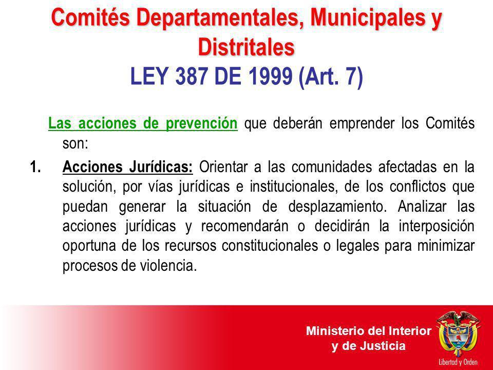 Comités Departamentales, Municipales y Distritales Comités Departamentales, Municipales y Distritales LEY 387 DE 1999 (Art. 7) Las acciones de prevenc