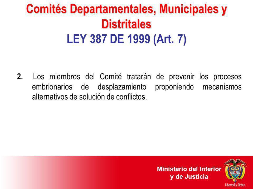 Comités Departamentales, Municipales y Distritales Comités Departamentales, Municipales y Distritales LEY 387 DE 1999 (Art. 7) 2. Los miembros del Com