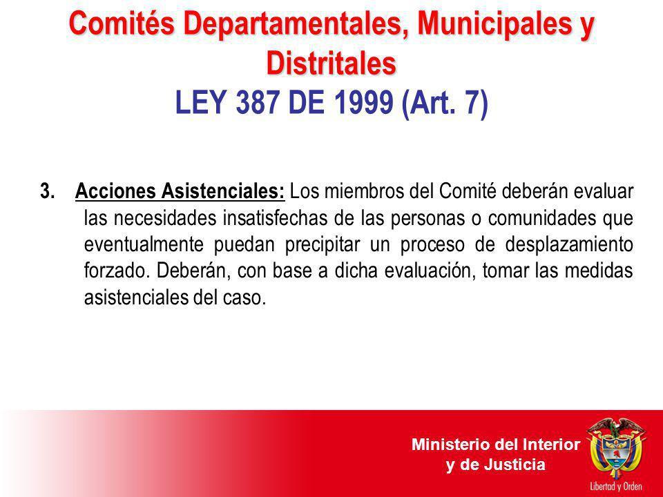 Comités Departamentales, Municipales y Distritales Comités Departamentales, Municipales y Distritales LEY 387 DE 1999 (Art. 7) 3. Acciones Asistencial