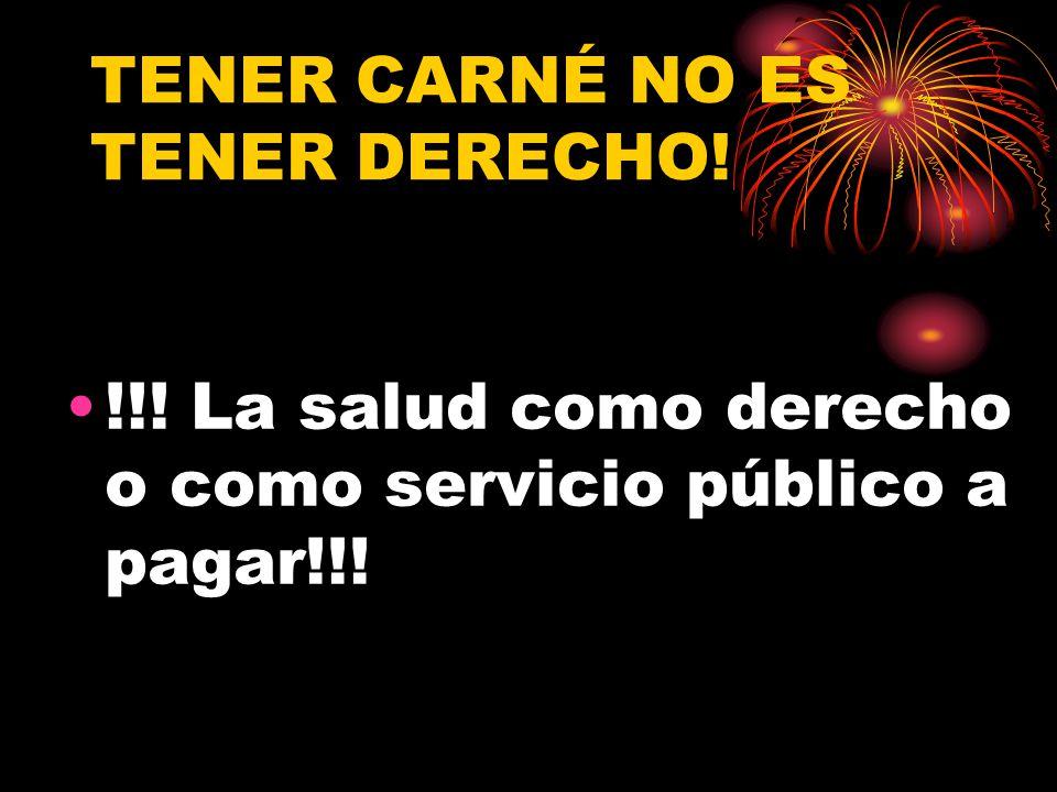 TENER CARNÉ NO ES TENER DERECHO! !!! La salud como derecho o como servicio público a pagar!!!