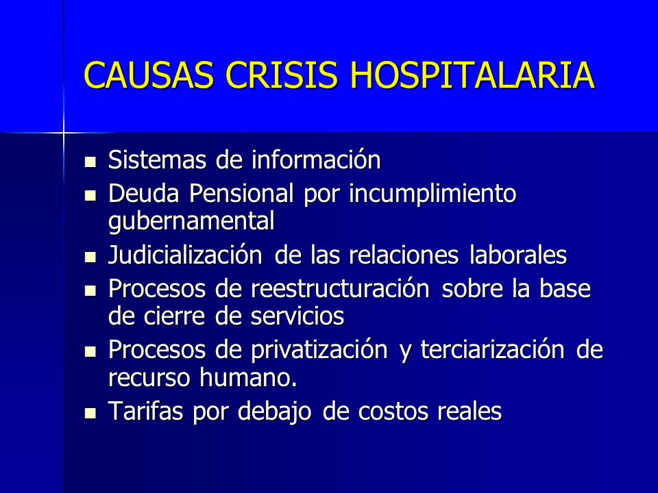 CAUSAS CRISIS HOSPITALARIA Sistemas de información Sistemas de información Deuda Pensional por incumplimiento gubernamental Deuda Pensional por incump