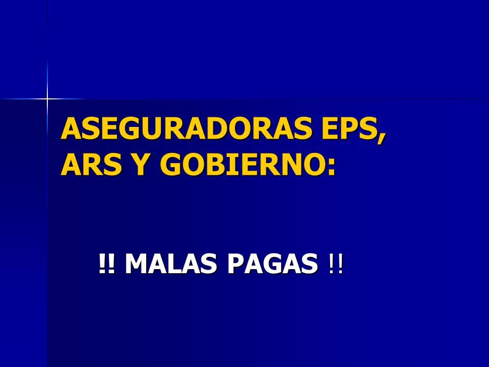 ASEGURADORAS EPS, ARS Y GOBIERNO: !! MALAS PAGAS !! !! MALAS PAGAS !!
