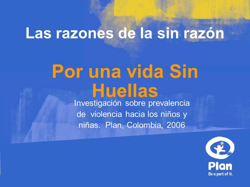 Las razones de la sin razón Por una vida Sin Huellas Investigación sobre prevalencia de violencia hacia los niños y niñas.