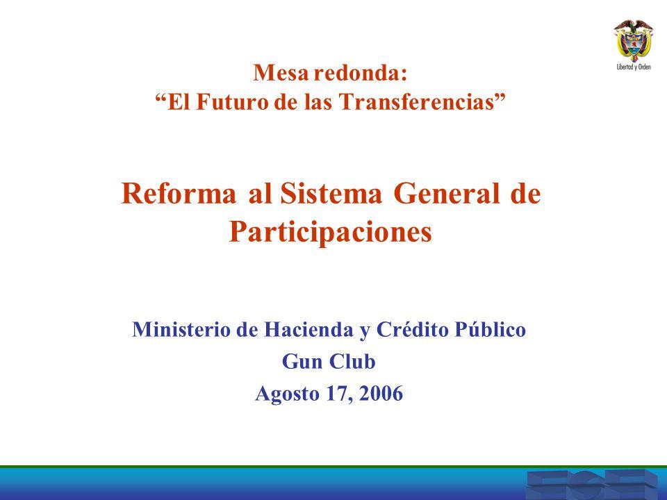 Mesa redonda: El Futuro de las Transferencias Reforma al Sistema General de Participaciones Ministerio de Hacienda y Crédito Público Gun Club Agosto 1
