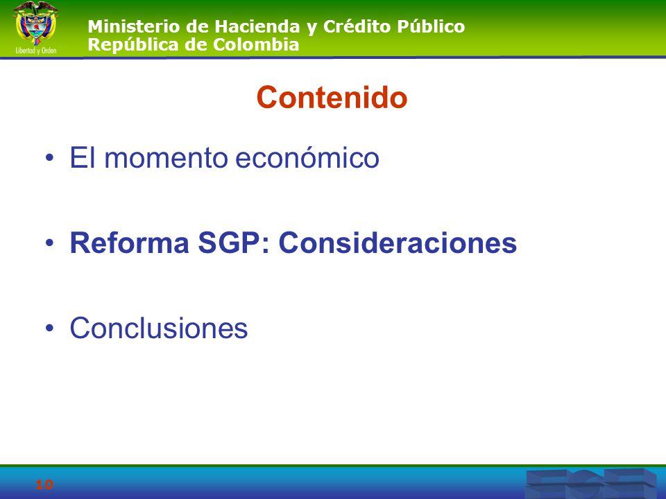 Ministerio de Hacienda y Crédito Público República de Colombia 10 Contenido El momento económico Reforma SGP: Consideraciones Conclusiones