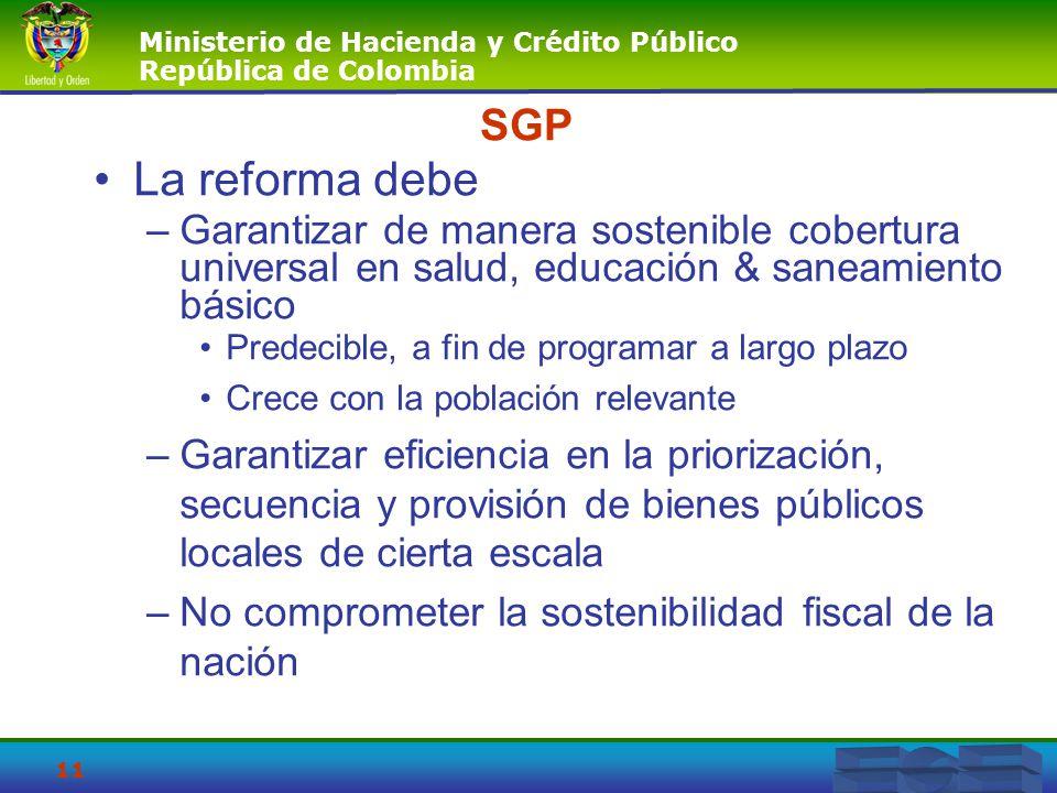 Ministerio de Hacienda y Crédito Público República de Colombia 11 SGP La reforma debe –Garantizar de manera sostenible cobertura universal en salud, e