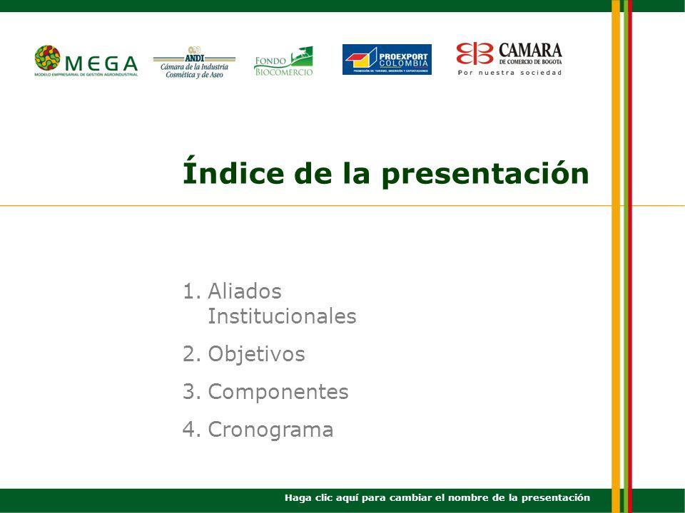 Índice de la presentación 1.Aliados Institucionales 2.Objetivos 3.Componentes 4.Cronograma Haga clic aquí para cambiar el nombre de la presentación