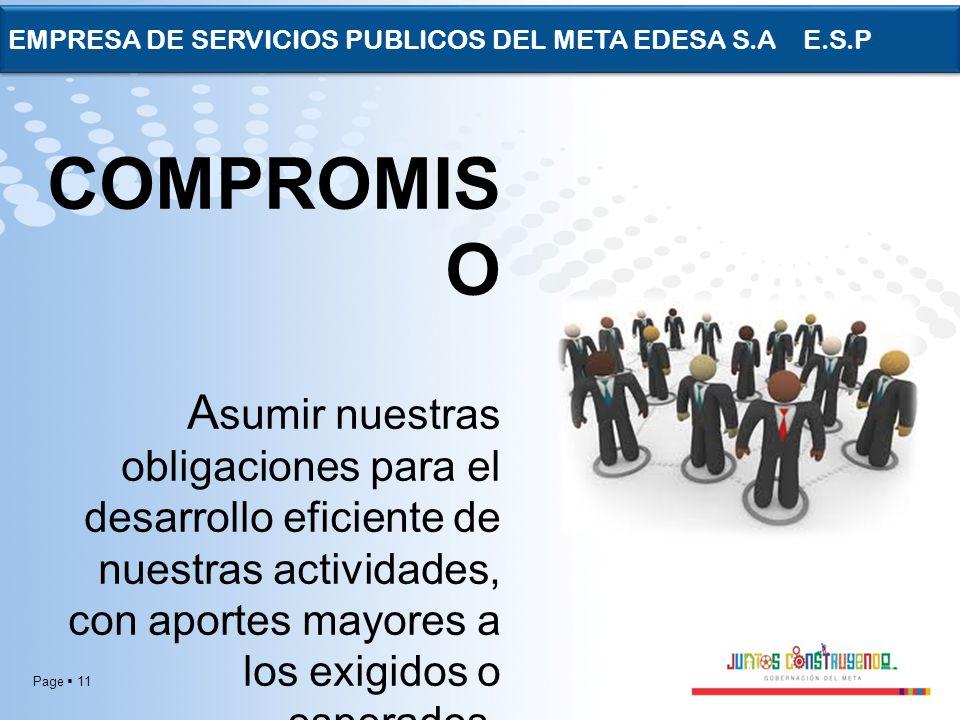Page 11 EMPRESA DE SERVICIOS PUBLICOS DEL META EDESA S.A E.S.P COMPROMIS O A sumir nuestras obligaciones para el desarrollo eficiente de nuestras acti