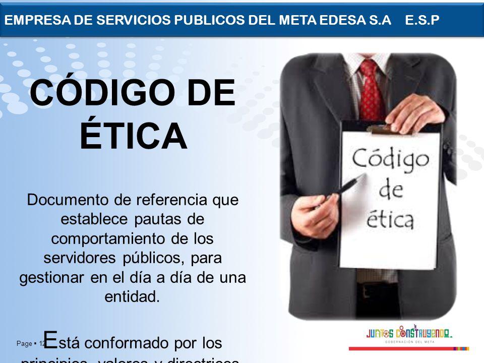 Page 12 EMPRESA DE SERVICIOS PUBLICOS DEL META EDESA S.A E.S.P CÓDIGO DE ÉTICA Documento de referencia que establece pautas de comportamiento de los s