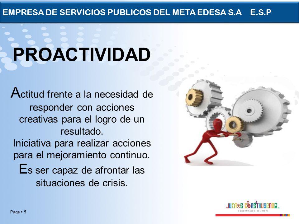 Page 5 EMPRESA DE SERVICIOS PUBLICOS DEL META EDESA S.A E.S.P PROACTIVIDAD A ctitud frente a la necesidad de responder con acciones creativas para el